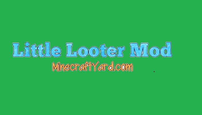 Little Looter Mod 1.13.1/1.13/1.12.2/1.11.2
